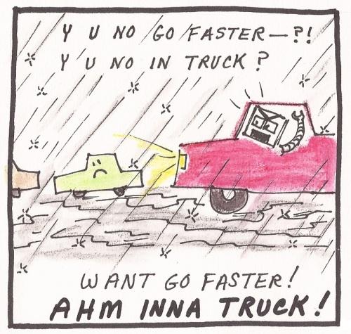 Ahm Inna Truck y u no go
